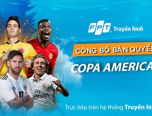 Truyền hình FPT sở hữu độc quyền giải COPA AMERICA 2019 VÀ ICC – INTERNATIONAL CHAMPIONS CUP 2019.