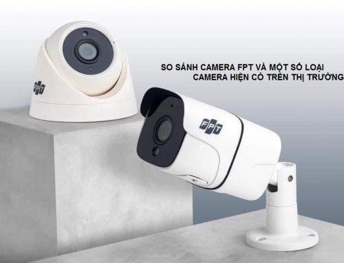 So sánh camera FPT và các loại CAMERA khác trên thị trường